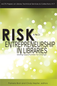 cover image for Risk and Entrepreneurship in Libraries: Seizing Opportunities for Change