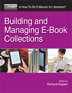 Building and Managing E-Book Collections: A How-To-Do-It Manual for Librarians Edited by Richard Kaplan