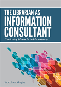 cover image for The Librarian as Information Consultant: Transforming Reference for the Information Age