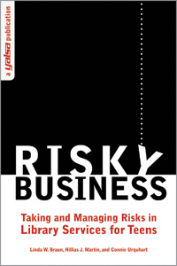 cover image for Risky Business: Taking and Managing Risks in Library Services for Teens
