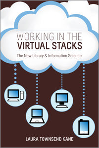 cover image for Working in the Virtual Stacks: The New Library and Information Science