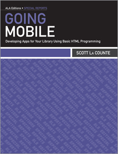 New book: Going Mobile: Developing Apps for Your Library Using Basic HTML Programming