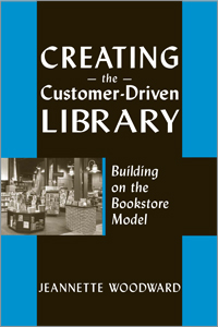 image of the cover for Creating the Customer-Driven Library: Building on the Bookstore Model