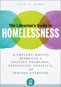 Image for The Librarian's Guide to Homelessness: An Empathy-Driven Approach to Solving Problems, Preventing Conflict, and Serving Everyone