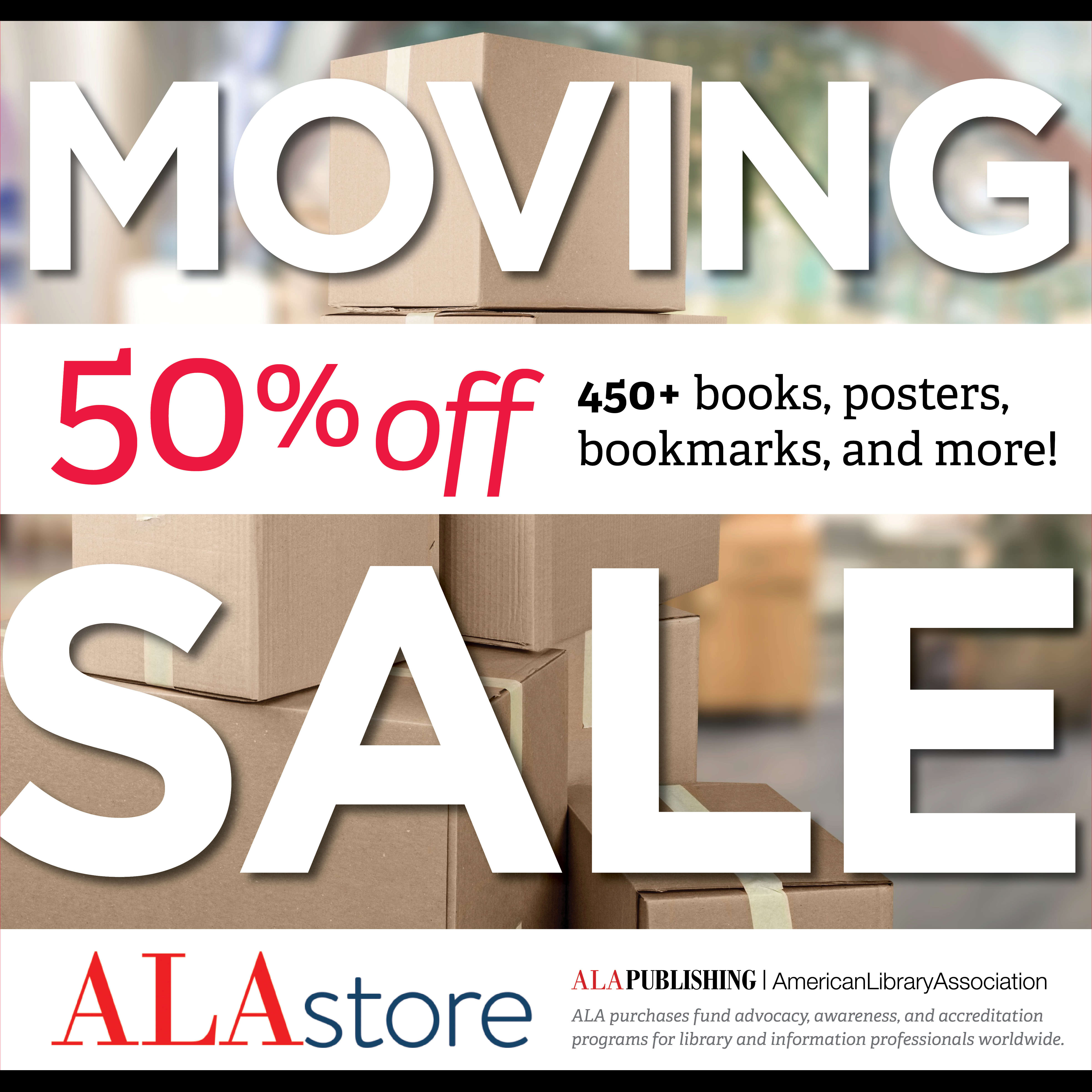 Save 50% on more than 450 products during the ALA Store Moving Sale