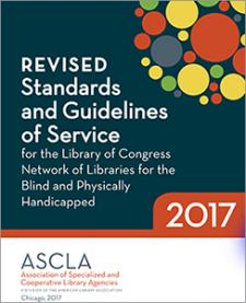 Revised Standards and Guidelines of Service for the Library of Congress Network of Libraries for the Blind and Physically Handicapped, 2017