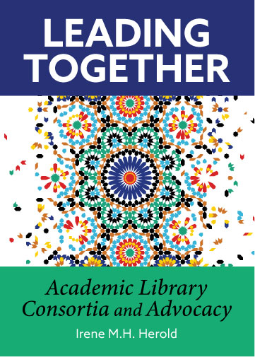 book cover for Leading Together: Academic Library Consortia and Advocacy