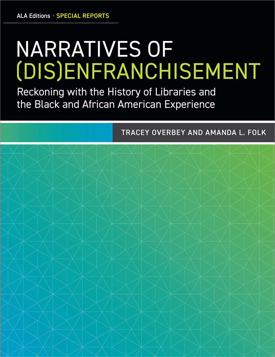 Image for Narratives of (Dis)Enfranchisement: Reckoning with the History of Libraries and the Black and African American Experience