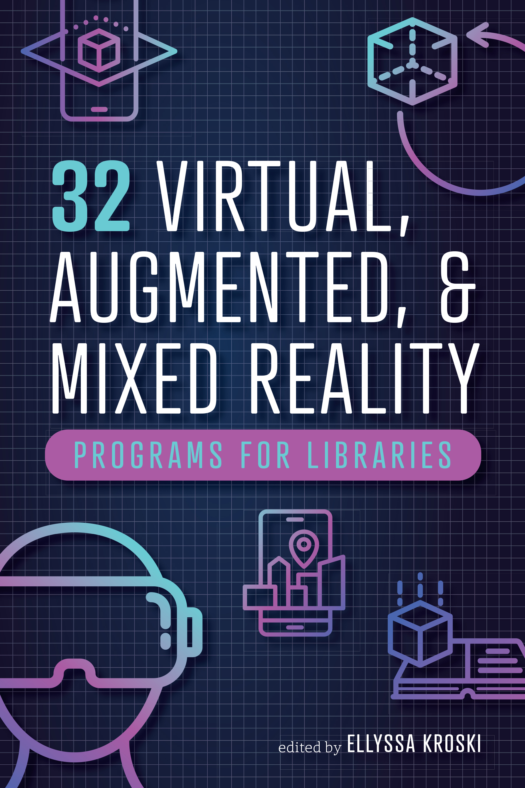 Image for 32 Virtual, Augmented, and Mixed Reality Programs for Libraries