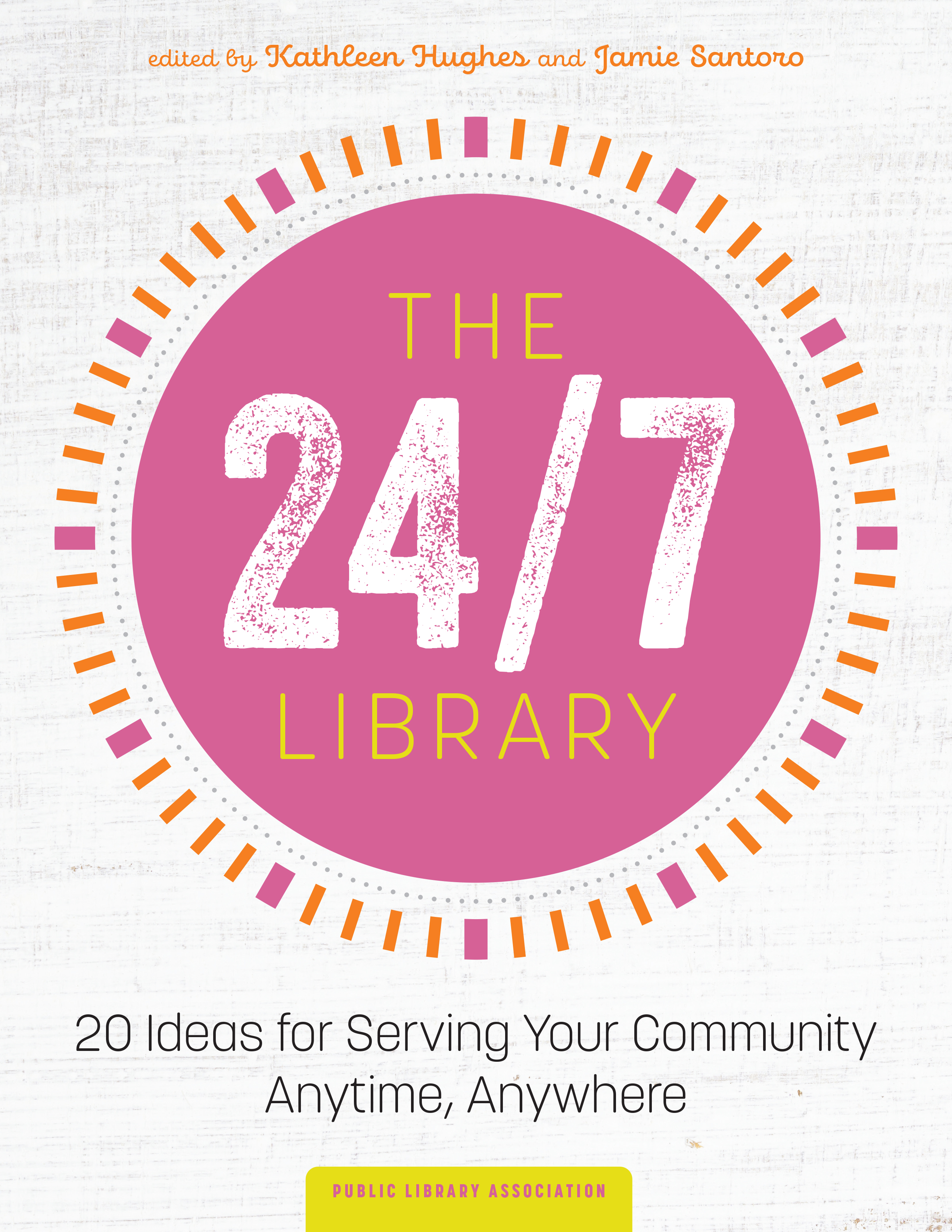 Image for The 24/7 Library: Ideas for Serving Your Community Anytime, Anywhere