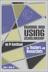 book cover - Owning and Using Scholarship: An IP Handbook for Teachers and Researchers