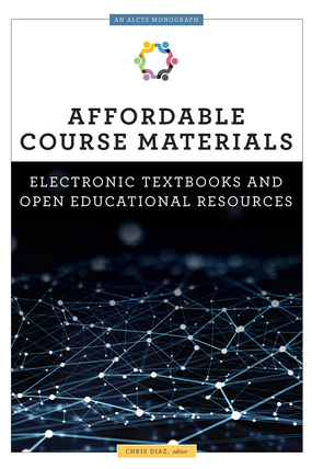 Image for Affordable Course Materials: Electronic Textbooks and Open Educational Resources (An ALCTS Monograph)