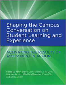 book cover for Shaping the Campus Conversation on Student Learning and Experience: Activating the Results of Assessment in Action