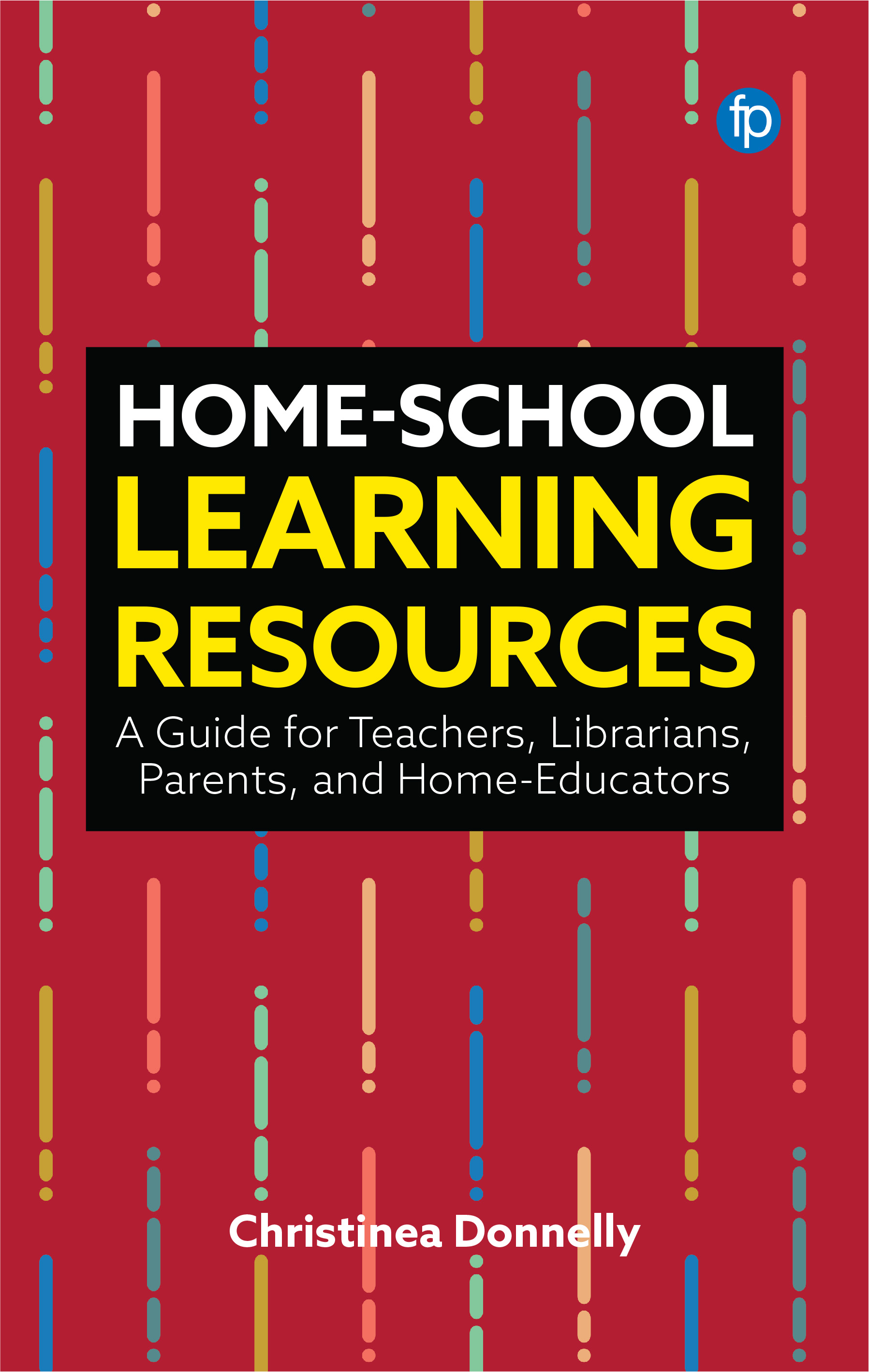 Image for Home-School Learning Resources: A Guide for Teachers, Librarians, Parents, and Home-Educators
