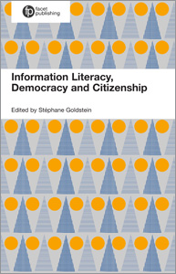 Image for Information Literacy, Democracy and Citizenship: A Multidisciplinary Approach to Fostering Citizenship through Information Literacy