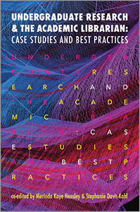 Image for Undergraduate Research and the Academic Librarian: Case Studies and Best Practices