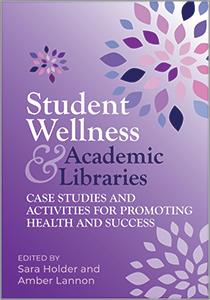 Image for Student Wellness and Academic Libraries: Case Studies and Activities for Promoting Health and Success