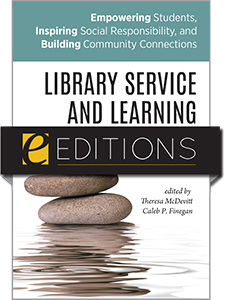 cover image for Library Service and Learning: Empowering Students, Inspiring Social Responsibility, and Building Community Connections--e-book