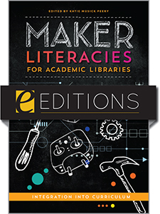 Image for Maker Literacies for Academic Libraries: Integration into Curriculum—eEditions e-book