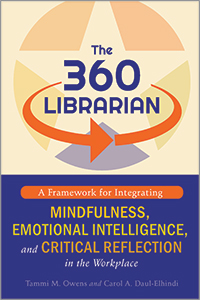 book cover for The 360 Librarian: A Framework for Integrating Mindfulness, Emotional Intelligence, and Critical Reflection in the Workplace