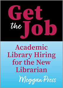 Image for Get the Job: Academic Library Hiring for the New Librarian