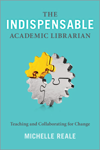 Image for The Indispensable Academic Librarian: Teaching and Collaborating for Change