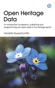 book cover for Open Heritage Data: An Introduction to Research, Publishing and Programming with Open Data in the Heritage Sector