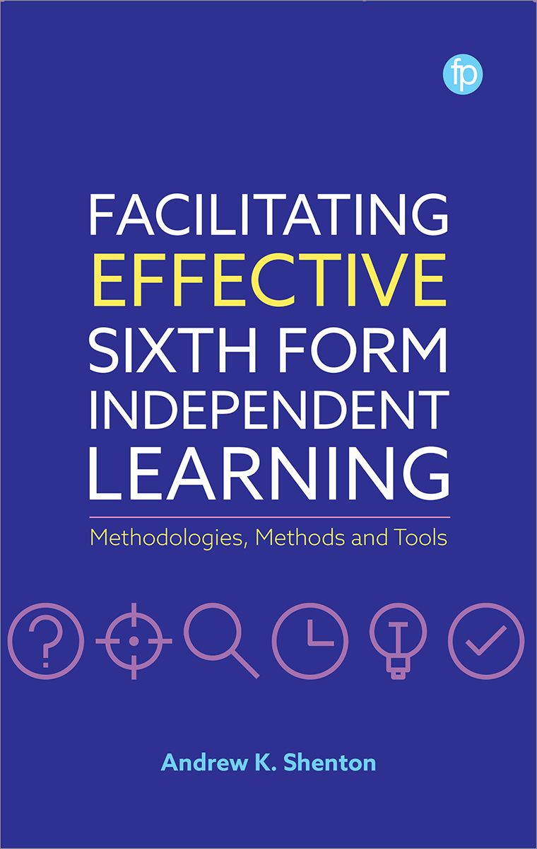 Image for Facilitating Effective Sixth Form Independent Learning: Methodologies, Methods and Tools