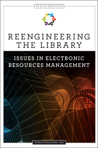 Image for Reengineering the Library: Issues in Electronic Resources Management (An ALCTS Monograph)