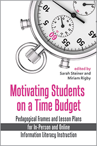 book cover for Motivating Students on a Time Budget: Pedagogical Frames and Lesson Plans for In-Person and Online Information Literacy Instruction