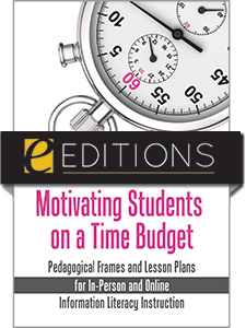 cover image for Motivating Students on a Time Budget: Pedagogical Frames and Lesson Plans for In-Person and Online Information Literacy Instruction—eEditions PDF e-book
