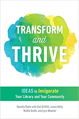 Image for Transform and Thrive: Ideas to Invigorate Your Library and Your Community