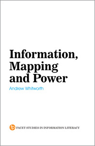 Image for Information, Mapping and Power: New Methods for Exploring the Development and Teaching of Information Literacy Education and Mapping