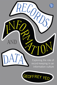 Image for Records, Information and Data: Exploring the Role of Record-Keeping in an Information Culture