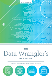 book cover for The Data Wrangler's Handbook: Simple Tools for Powerful Results
