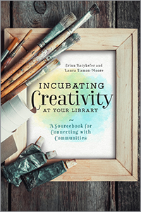 book cover for Incubating Creativity at Your Library: A Sourcebook for Connecting with Communities
