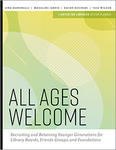 book cover for All Ages Welcome: Recruiting and Retaining Younger Generations for Library Boards, Friends Groups, and Foundations