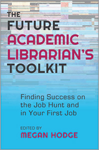 book cover for The Future Academic Librarian's Toolkit: Finding Success on the Job Hunt and in Your First Job