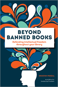 Image for Beyond Banned Books: Defending Intellectual Freedom throughout Your Library