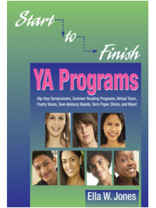 Image for Start-to-Finish YA Programs: Hip-Hop Symposiums, Summer Reading Programs, Virtual Tours, Poetry Slams, Teen Advisory Boards And More!