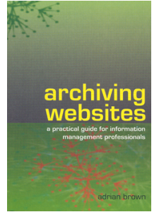Image for Archiving Websites: A Practical Guide for Information Management Professionals