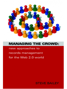 Image for Managing the Crowd: Rethinking Records Management for the Web 2.0 World