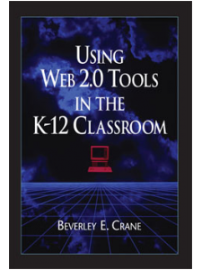 Image for Using Web 2.0 Tools in the K-12 Classroom: