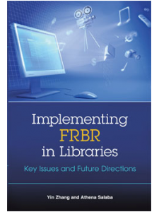 Image for Implementing FRBR in Libraries: Key Issues and Future Directions