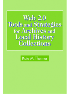 Image for Web 2.0 Tools and Strategies for Archives and Local History Collections