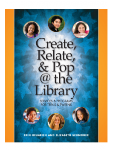 Image for Create, Relate, and Pop @ the Library: Services and Programs for Teens & Tweens