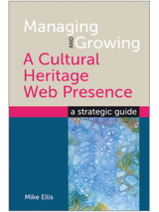 Image for Managing and Growing a Cultural Heritage Web Presence: A Strategic Guide