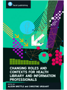 Image for Changing Roles and Contexts for Health Library and Information Professionals: