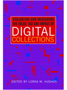 Image for Evaluating & Measuring the Value, Use and Impact of Digital Collections