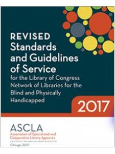 Image for Revised Standards and Guidelines of Service for the Library of Congress Network of Libraries for the Blind and Physically Handicapped, 2017